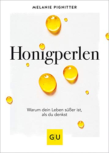 Honigperlen: Warum dein Leben süßer ist als du denkst (GU Mind & Soul Einzeltitel)