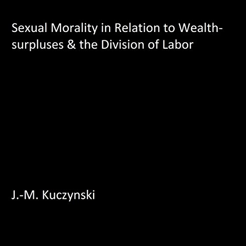 Sexual Morality in Relation to Wealth-Surpluses and the Division of Labor cover art