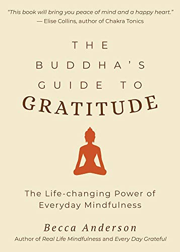 The Buddha's Guide to Gratitude: The Life-changing Power of Every Day Mindfulness (Stillness, Shakyamuni Buddha, for Readers of You are here by Thich Nhat Hanh)