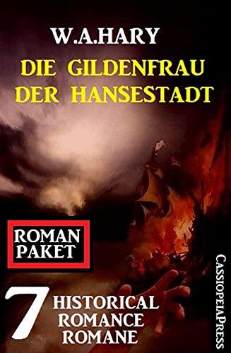 Die Gildenfrau der Hansestadt: 7 Historical Romance Romane