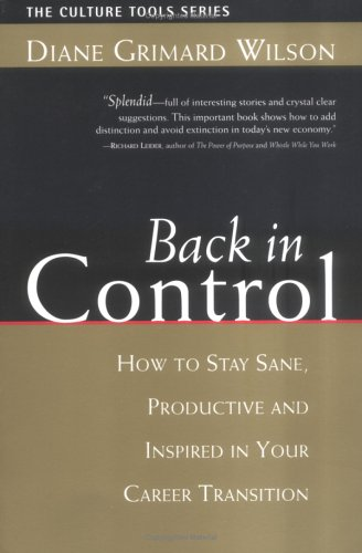 Wilson, D: Back in Control: How to Stay Sane, Productive, and Inspired in Your Career Transition (Culture Tools Series)