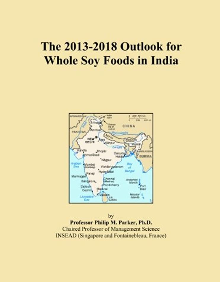 メッシュ征服者嫌悪The 2013-2018 Outlook for Whole Soy Foods in India