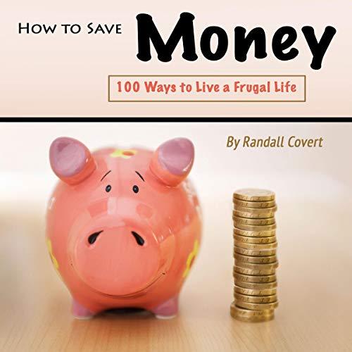 How to Save Money: 100 Ways to Live a Frugal Life audiobook cover art