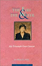 Through the Fire & Through the Water: My Triumph over Cancer