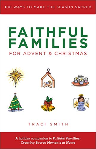 Faithful Families for Advent and Christmas: 100 Ways to Make the Season Sacred
