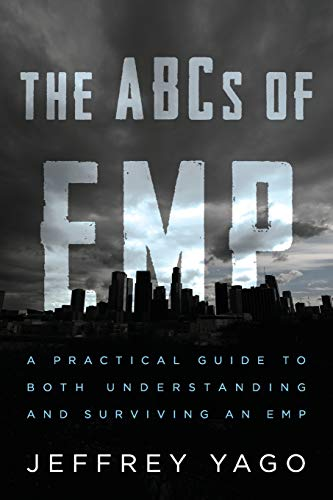 The ABCs of EMP: A Practical Guide to Both Understanding and Surviving an EMP