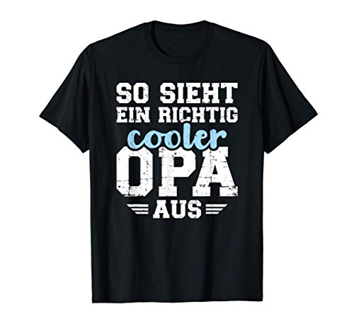 So sieht ein richtig cooler Opa aus T-Shirt