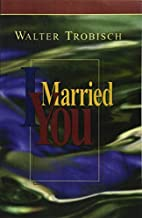 I Married You by Walter Trobisch (1971-12-01)