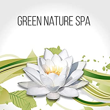 Green Nature Spa - Luxury Spa, Elixir of Life, Relaxing Background Music for Spa the Wellness Center, Natural Music for Healing Through Sound and Touch, Tranquility Spa & Total Relax, Sensitive Massage