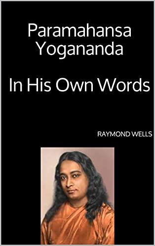 Paramahansa Yogananda In His Own Words (English Edition)