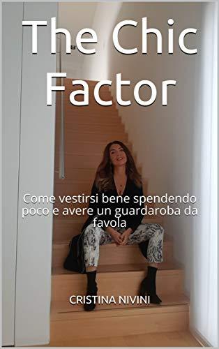 The Chic Factor: Come vestirsi bene spendendo poco e avere un guardaroba da favola