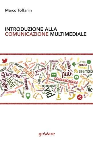 Introduzione alla comunicazione multimediale: Percorsi, strumenti e risorse per la progettazione e realizzazione di contenuti multimediali