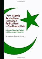 From Islamic Revivalism to Islamic Radicalism in Southeast Asia: A Study of Jama'ah Tabligh in Malaysia and Indonesia