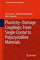 Plasticity-Damage Couplings: From Single Crystal to Polycrystalline Materials (Solid Mechanics and Its Applications (253))
