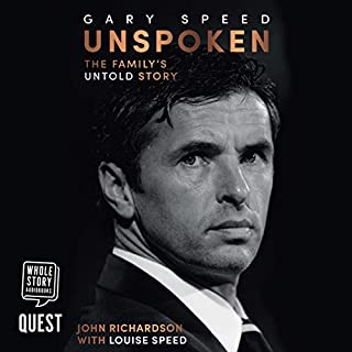 Gary Speed: Unspoken     The Family's Untold Story              By:                                                                                                                                 John Richardson                               Narrated by:                                                                                                                                 Andy Cresswell,                                                                                        Louise Williams                      Length: 7 hrs and 30 mins     5 ratings     Overall 5.0