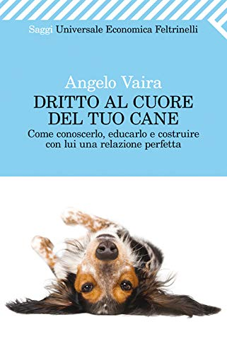 Dritto al cuore del tuo cane (Universale economica. Saggi Vol. 2392)
