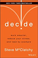 Decide: Work Smarter, Reduce Your Stress, and Lead by Example