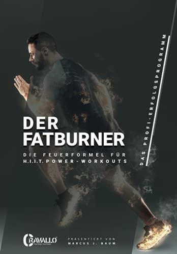 Der Fatburner: Die Feuerformel für H. I. I. T. Power-Workouts (Herrenausgabe)