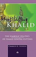 Mutilating Khalid: The Symbolic Politics of Female Genital Cutting