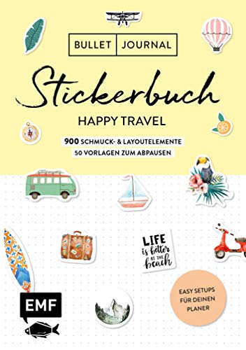 Bullet Journal – Stickerbuch Happy Travel: 750 Schmuck- und Layoutelemente rund um das Thema Reisen: Mit Journal-Tipps, Reise-Inspirationen und 100 Vorlagen zum Abpausen