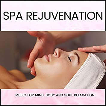 Spa Rejuvenation - Music For Mind, Body And Soul Relaxation