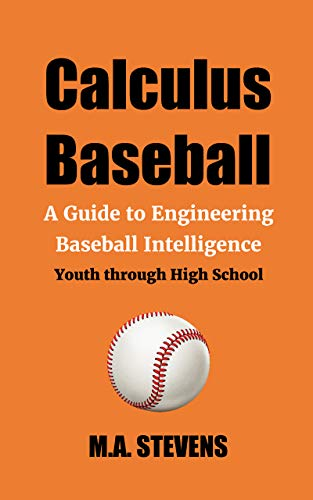Calculus Baseball: A Guide to Engineering Baseball Intelligence Youth through High School