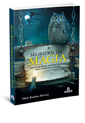 Segredos da Magia: Amuletos, Ervas, Banhos e Rituais Para Todas as Ocasiões