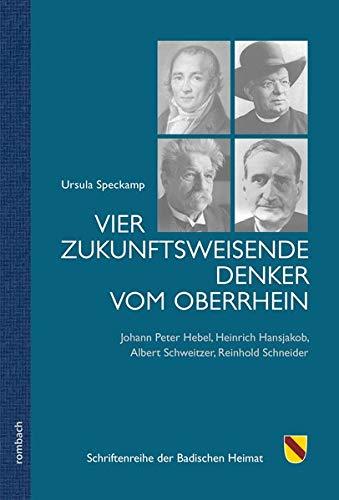 Vier zukunftsweisende Denker vom Oberrhein: Johann Peter Hebel, Heinrich Hansjakob, Albert Schweitzer, Reinhold Schneider (Schriftenreihe der Badischen Heimat)