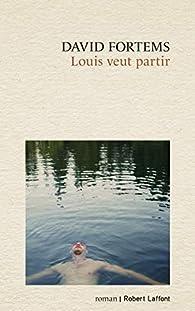 Louis veut partir par David Fortems