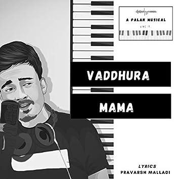 Vaddhura Mama