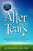 After the Tears: Helping Adult Children of Alcoholics Heal Their Childhood Trauma by Jane Middelton-Moz Lorie Dwinell(2010-09-01)