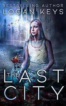 The Last City (The Last City Series Book 1) by [Logan Keys]