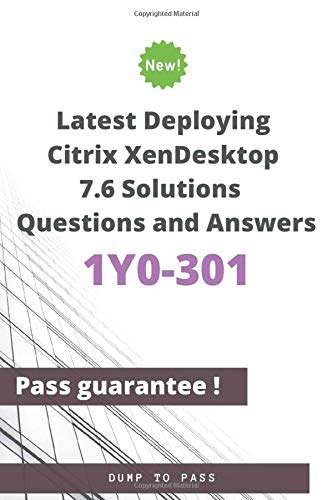Latest Deploying Citrix XenDesktop 7.6 Solutions 1Y0-301 Questions and Answers: 1Y0-301 Workbook