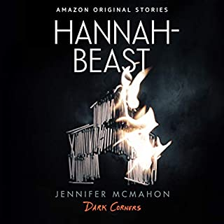 Hannah-Beast     Dark Corners Collection, Book 1              Written by:                                                                                                                                 Jennifer McMahon                               Narrated by:                                                                                                                                 Amy Landon                      Length: 1 hr and 23 mins     Not rated yet     Overall 0.0