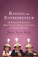 Raising an Entrepreneur: 10 Rules for Nurturing Risk Takers, Problem Solvers, and Change Makers