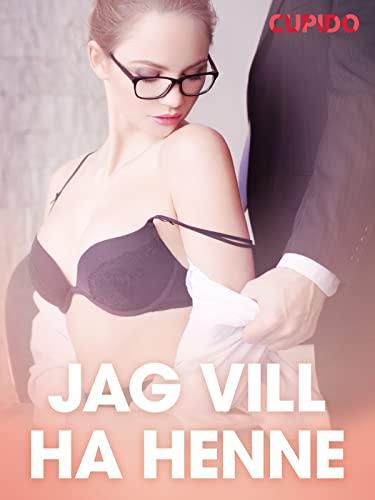 Jag vill ha henne – erotisk novell (Swedish Edition)
