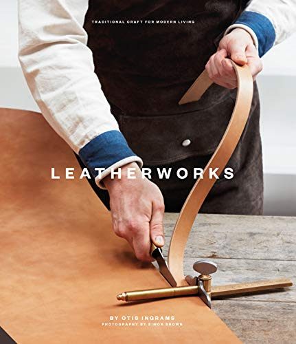 Compare Textbook Prices for LeatherWorks: Traditional Craft for Modern Living Illustrated Edition ISBN 9781911127253 by Ingrams, Otis,Brown, Simon
