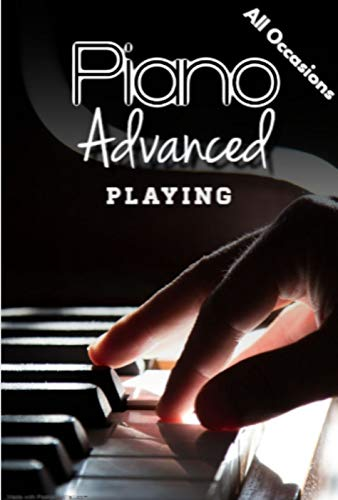 Playing Advanced Piano: Playing Solo Music for All Occasions (English Edition)
