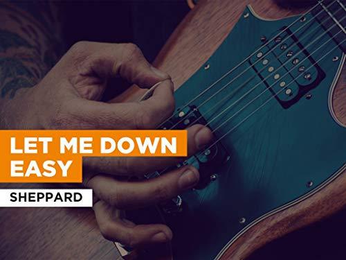 Let Me Down Easy al estilo de Sheppard