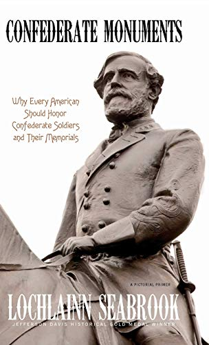 Confederate Monuments: Why Every American Should Honor Confederate Soldiers and Their Memorials