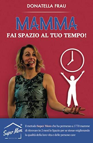 Mamma fai Spazio al tuo Tempo!