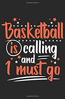 Basketball Is Calling And I Must Go: Funny Cool Basketball Journal | Notebook | Workbook  Diary | Planner - 6x9 - 120 Blank Pages  Cute Gift For All Basketball Players,Teams, Fans,Champion