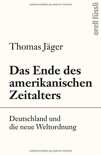 Das Ende des amerikanischen Zeitalters: Deutschland und die neue Weltordnung