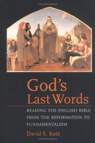 God's Last Words:  Reading the English Bible from the Reformation to Fundamentalism