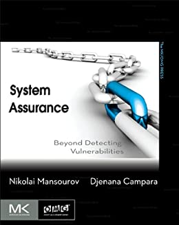 System Assurance: Beyond Detecting Vulnerabilities (The MK/OMG Press) by [Nikolai Mansourov, Djenana Campara]