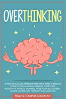 Overthinking: A Practical Guide to Declutter Your Mind through Cognitive Behavioral Therapy. Overcome Negativity, Anxiety, Worries. Raise Your Self-Esteem. Guided Meditation for Sleep and Relaxation.