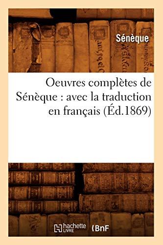 Oeuvres complètes de Sénèque : avec la traduction en français (Éd.1869)