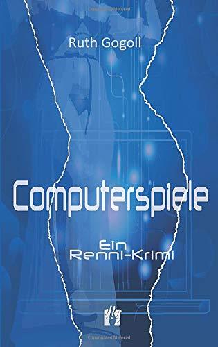 Computerspiele: Ein Renni-Krimi (Renni-und-Monika-Krimis, Band 1)