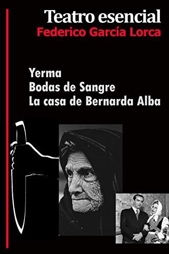 Teatro Esencial: Yerma (1931) Bodas de Sangre (1931) La casa de Bernarda...