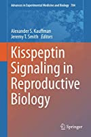 Kisspeptin Signaling in Reproductive Biology (Advances in Experimental Medicine and Biology (784))